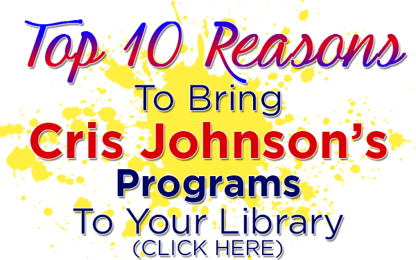 top 10 reasons to bring cris johnson's programs to your library, library programs